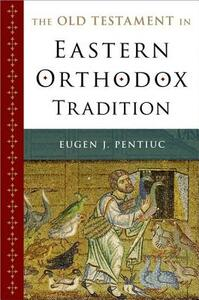 The Old Testament in Eastern Orthodox Tradition - Eugen J Pentiuc - cover