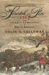 The Scratch of a Pen: 1763 and the Transformation of North America - Colin G. Calloway - cover