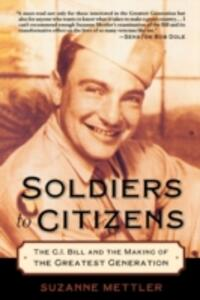 Soldiers to Citizens: The G.I. Bill and the Making of the Greatest Generation - Suzanne Mettler - cover