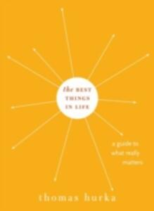 The Best Things in Life: A Guide to What Really Matters - Thomas Hurka - cover