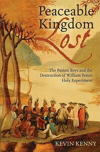 Peaceable Kingdom Lost: The Paxton boys and the Destruction of William Penn's Holy Experiment - Kevin Kenny - cover