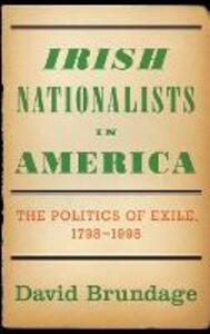 Irish Nationalists in America: The Politics of Exile, 1798-1998 - David Brundage - cover