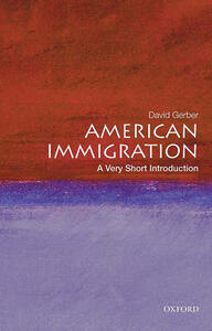 American Immigration: A Very Short Introduction - David A. Gerber - cover