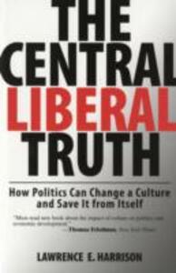 The Central Liberal Truth: How Politics Can Change a Culture and Save It from Itself - Lawrence E. Harrison - cover