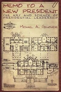 Memo to a New President: The Art and Science of Presidential Leadership - Michael A. Genovese - cover
