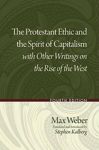 The Protestant Ethic and the Spirit of Capitalism with Other Writings on the Rise of the West - Max Weber - cover