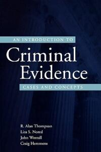 An Introduction to Criminal Evidence: Cases and Concepts - R. Alan Thompson,Lisa S. Nored,John Worrall - cover