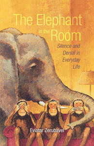 The Elephant in the Room: Silence and Denial in Everyday Life - Eviatar Zerubavel - cover