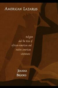 American Lazarus: Religion and the Rise of African-American and Native American Literatures - Joanna Brooks - cover