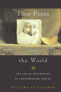 How Poets See the World: The Art of Description in Contemporary Poetry - Willard Spiegelman - cover