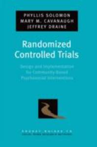 Randomized Controlled Trials: Design and Implementation for Community-Based Psychosocial Interventions - Phyllis Solomon,Mary M. Cavanaugh,Jeffrey Draine - cover