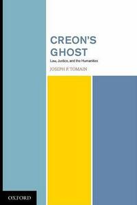 Creon's Ghost: Law, Justice, and the Humanities - Joseph P. Tomain - cover