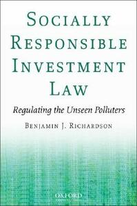 Socially Responsible Investment Law: Regulating the Unseen Polluters - Benjamin Richardson - cover