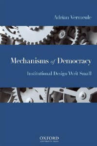 Mechanisms of Democracy: Institutional Design Writ Small - Adrian Vermeule - cover