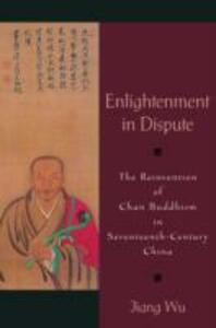 Enlightenment in Dispute: The Reinvention of Chan Buddhism in Seventeenth-century China - Jiang Wu - cover