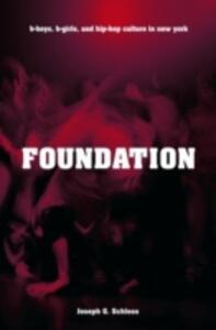 Foundation: B-boys, B-girls and Hip-Hop Culture in New York - Joseph G. Schloss - cover