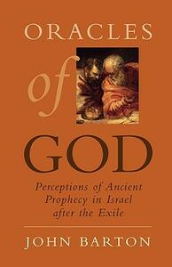 Oracles of God: Perceptions of Ancient Prophecy in Israel after the Exile - John Barton - cover