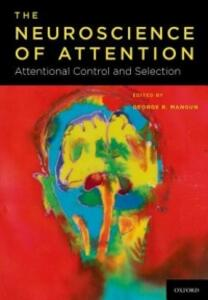 The Neuroscience of Attention: The Neuroscience of Attention: Attentional Control and Selection - cover