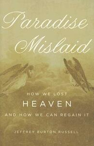 Paradise Mislaid: How We Lost Heaven and How We Can Regain It - Jeffrey Burton Russell - cover