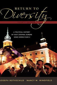 Return to Diversity: A Political History of East Central Europe Since World War II - Joseph Rothschild,Nancy M. Wingfield - cover