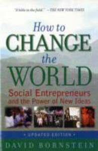 How to Change the World: Social Entrepreneurs and the Power of New Ideas - David Bornstein - cover