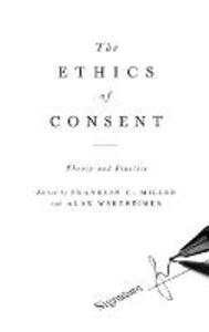 The Ethics of Consent: Theory and Practice - cover