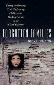 Forgotten Families: Ending the Growing Crisis Confronting Children and Working Parents in the Global Economy - Jody Heymann - cover
