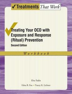 Treating your OCD with Exposure and Response (Ritual) Prevention Therapy Workbook - Elna Yadin,Edna B. Foa,Tracey K. Lichner - cover