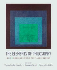 The Elements of Philosophy: Readings from Past and Present - Tamar Szabo Gendler,Susanna Siegel,Steven M. Cahn - cover