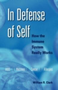 In Defense of Self: How the Immune System Really Works - William R. Clark - cover