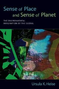 Sense of Place and Sense of Planet: The Environmental Imagination of the Global - Ursula K. Heise - cover