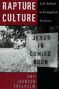 Rapture Culture: Left Behind in Evangelical America - Amy Johnson Frykholm - cover