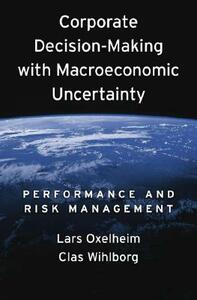 Corporate Decision-Making with Macroeconomic Uncertainty: Performance and Risk Management - Lars Oxelheim,Clas G. Wihlborg - cover