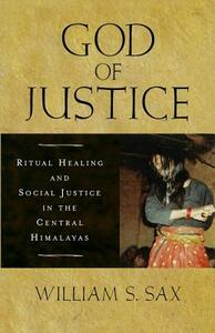 God of Justice: Ritual Healing and Social Justice in the Central Himalayas - William S. Sax - cover