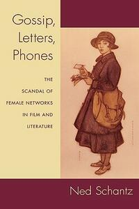 Gossip, Letters, Phones: The Scandal of Female Networks in Film and Literature - Ned Schantz - cover
