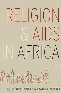 Religion and AIDS in Africa - Alexander Weinreb,Jenny Trinitapoli - cover