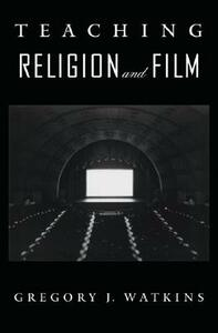 Teaching Religion and Film - Gregory J. Watkins - cover