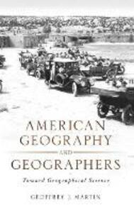 American Geography and Geographers: Toward Geographical Science - Geoffrey J. Martin - cover