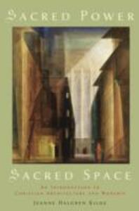 Sacred Power, Sacred Space: An Introduction to Christian Architecture and Worship - Jeanne Halgren Kilde - cover