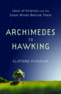 From Archimedes to Hawking: Laws of Science and the Great Minds Behind Them - Clifford A. Pickover - cover