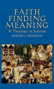 Faith Finding Meaning: A Theology of Judaism - Byron L. Sherwin - cover