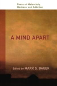A Mind Apart: Poems of Melancholy, Madness, and Addiction - Mark S. Bauer - cover