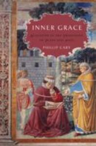 Inner Grace: Augustine in the Traditions of Plato and Paul - Phillip Cary - cover