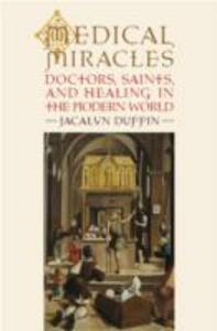 Medical Miracles: Doctors, Saints, and Healing in the Modern World - Jacalyn Duffin - cover
