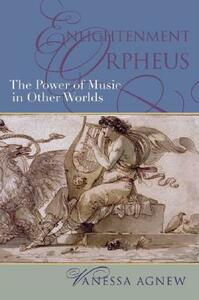 Enlightenment Orpheus: The Power of Music in Other Worlds - Vanessa Agnew - cover