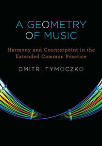 A Geometry of Music: Harmony and Counterpoint in the Extended Common Practice - Dmitri Tymoczko - cover