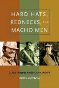 Hard Hats, Rednecks, and Macho Men: Class in 1970s American Cinema - Derek Nystrom - cover