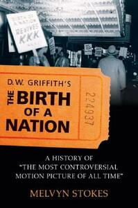 D.W. Griffith's The Birth of a Nation: A History of 'The Most Controversial Motion Picture of All Time' - Melvyn Stokes - cover