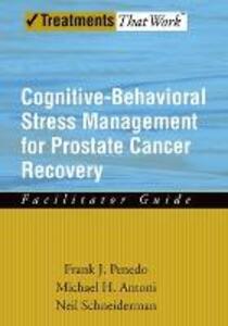 Cognitive-Behavioral Stress Management for Prostate Cancer Recovery: Facilitator Guide - Frank J. Penedo,Michael H. Antoni,Neil Schneiderman - cover