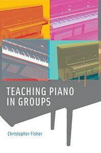 Teaching Piano in Groups - Christopher Fisher - cover